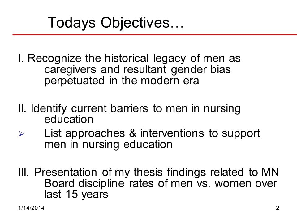 1/14/20142 Todays Objectives… I. Recognize the historical legacy of men as caregivers and resultant gender bias perpetuated in the modern era II. Iden