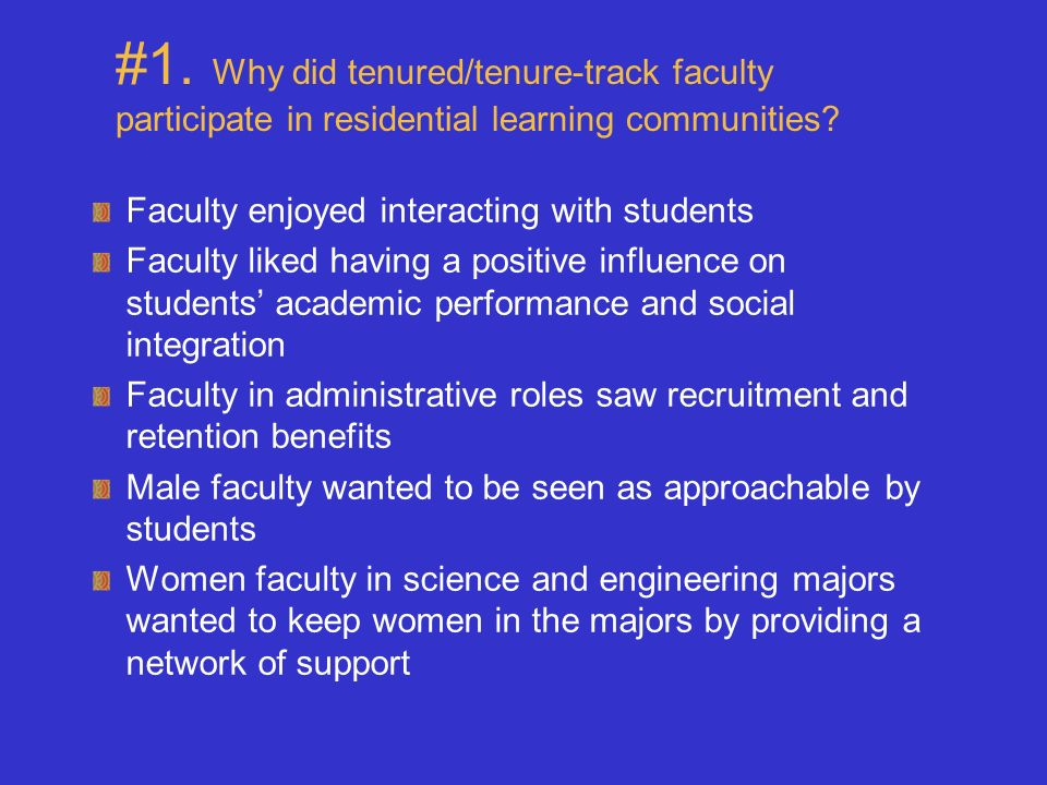 #1. Why did tenured/tenure-track faculty participate in residential learning communities? Faculty enjoyed interacting with students Faculty liked havi