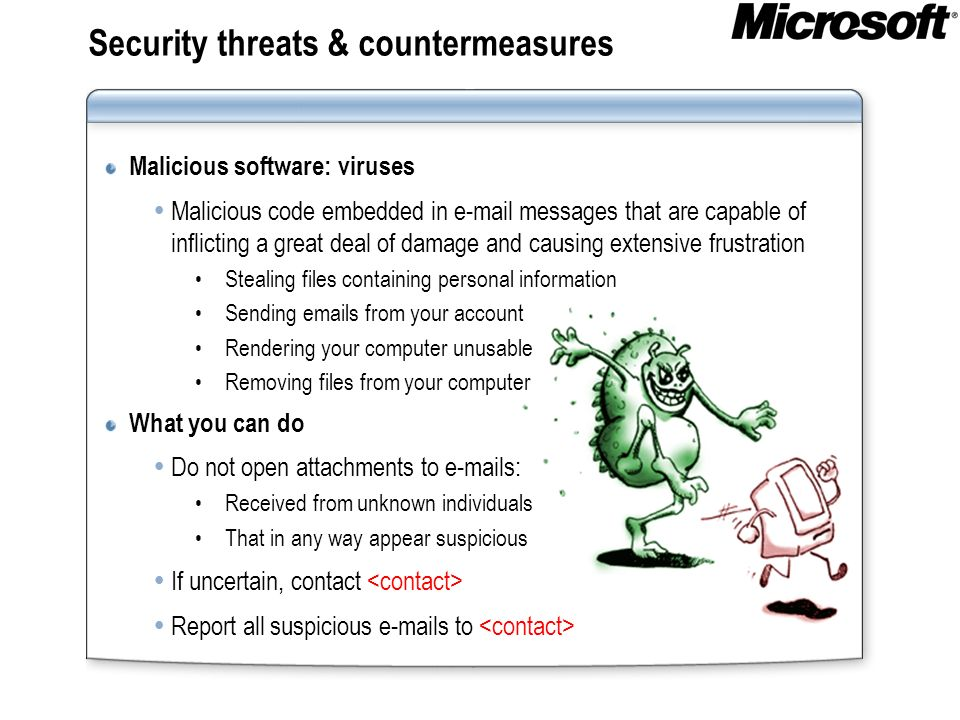 Security threats & countermeasures Malicious software: viruses Malicious code embedded in e-mail messages that are capable of inflicting a great deal