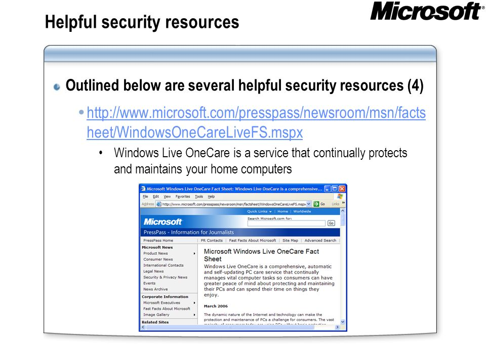 Helpful security resources Outlined below are several helpful security resources (4) http://www.microsoft.com/presspass/newsroom/msn/facts heet/Window