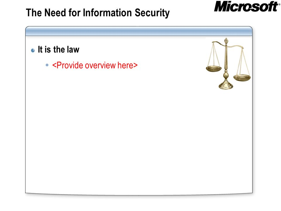 The Need for Information Security It is the law