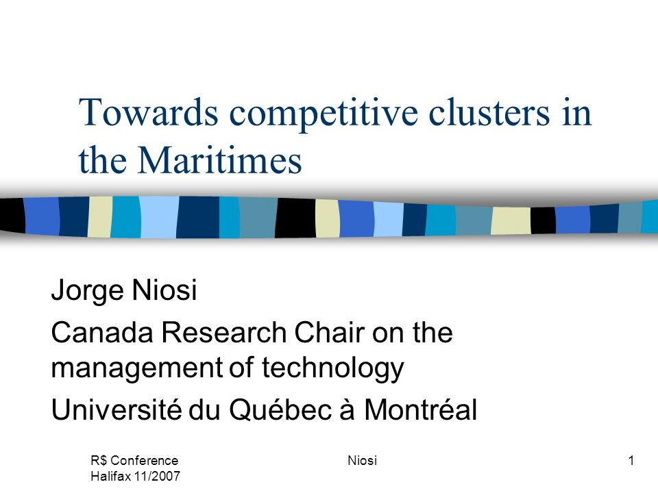 R$ Conference Halifax 11/2007 Niosi2 This presentation The Atlantic and Canadian clusters How to build competitive clusters: attracting and creating human capital Knowledge production: University research, public and non-profit laboratories Attracting or nurturing private users of knowledge: innovative firms and spin-offs Knowledge localization: technology parks Regional advisory bodies: City committee for STI Picking sectors and locations How to do it?
