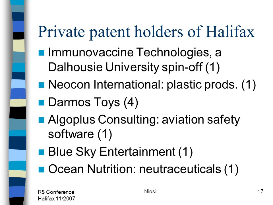 R$ Conference Halifax 11/2007 Niosi17 Private patent holders of Halifax Immunovaccine Technologies, a Dalhousie University spin-off (1) Neocon International: plastic prods.