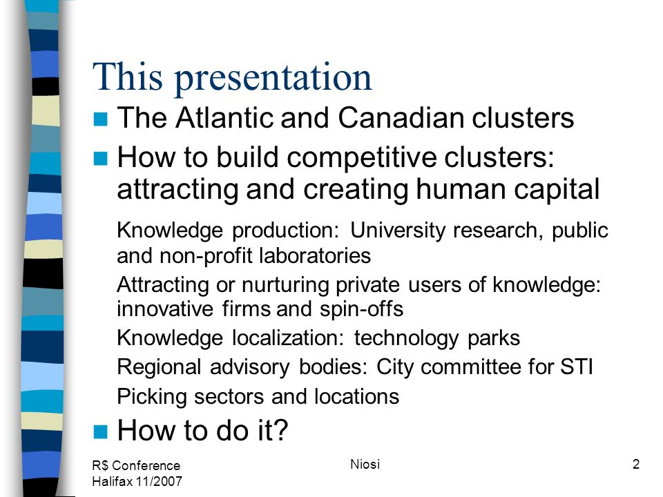 R$ Conference Halifax 11/2007 Niosi3 Canadian and provincial STI policy Canada has developed an array of STI policies nurturing the development of many new industries (aerospace, ICT, biotechnology, and others): tax credits for R&D, R&D subsidies for SMEs, university research councils, Technology Partnerships...