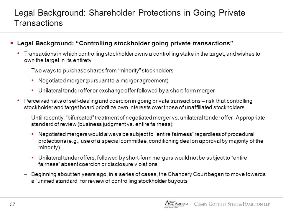 Legal Background: Controlling stockholder going private transactions Transactions in which controlling stockholder owns a controlling stake in the tar