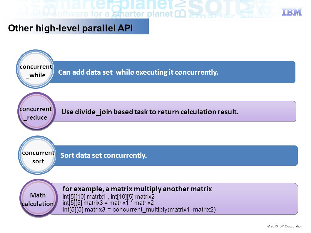 Other high-level parallel API Can add data set while executing it concurrently.