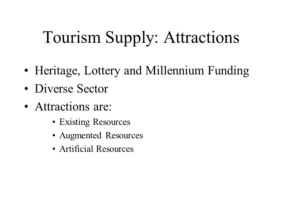 Tourism Supply: Accommodation Focus in cities and the coast Small businesses Outdated infrastructure The rise of all-weather complexes Dispersal along transport routes Trend to high quality rural units