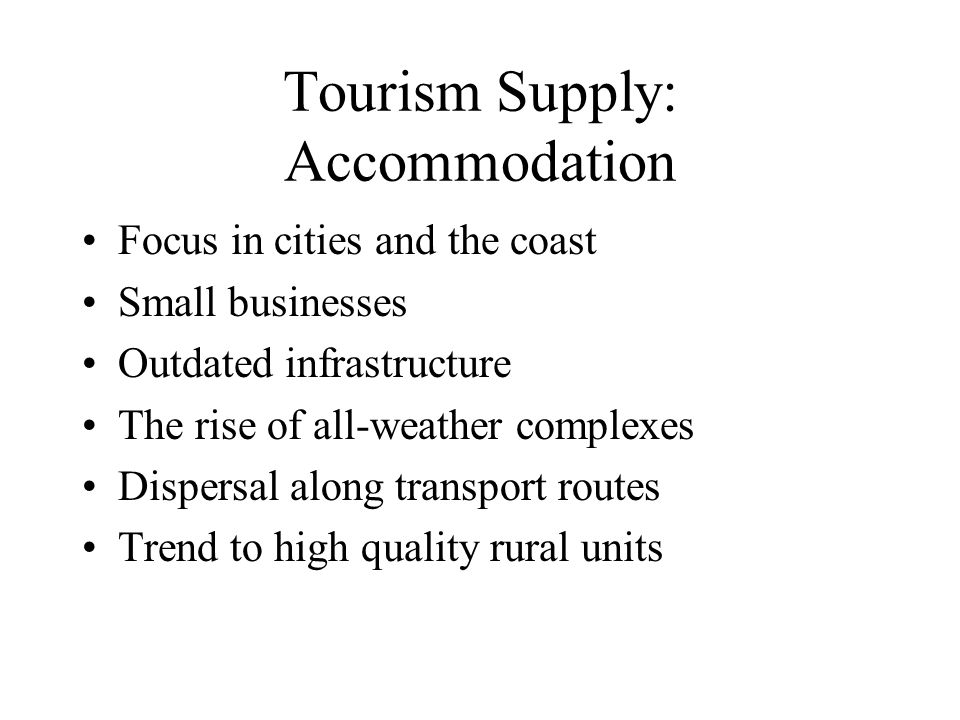 Tourism Supply: Organisation National level 1969 Development of Tourism Act VisitBritain Failte VisitScotland VisitWales Regional and Local Level