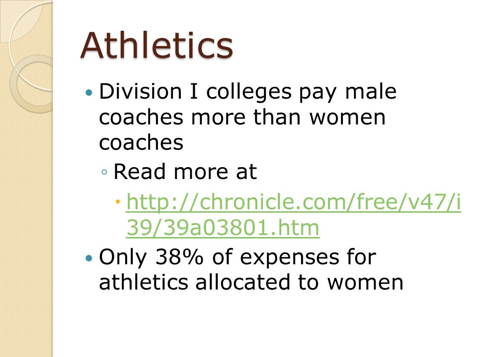 Athletics Division I colleges pay male coaches more than women coaches Read more at http://chronicle.com/free/v47/i 39/39a03801.htm http://chronicle.c