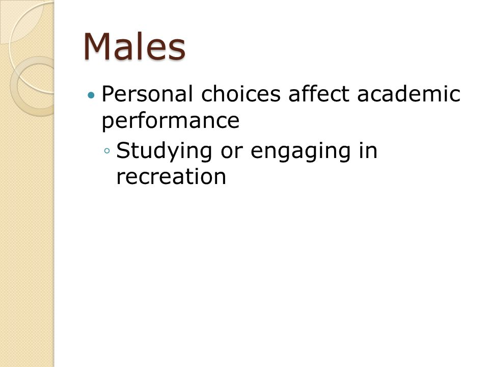 Males Schooling reproduces gender stereotypes Men not encouraged to enter feminine fields