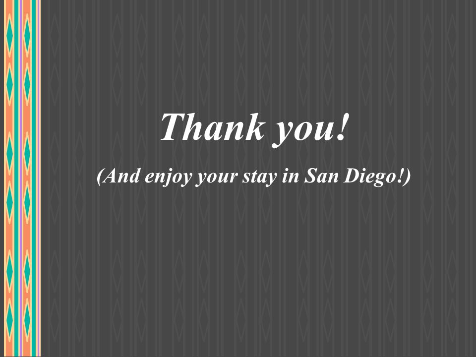 Thank you! (And enjoy your stay in San Diego!)