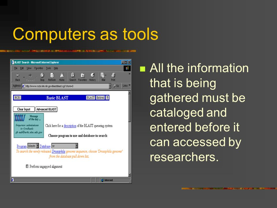 Computers as tools All the information that is being gathered must be cataloged and entered before it can accessed by researchers.