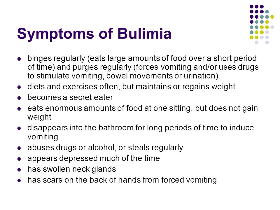 Symptoms of Bulimia binges regularly (eats large amounts of food over a short period of time) and purges regularly (forces vomiting and/or uses drugs