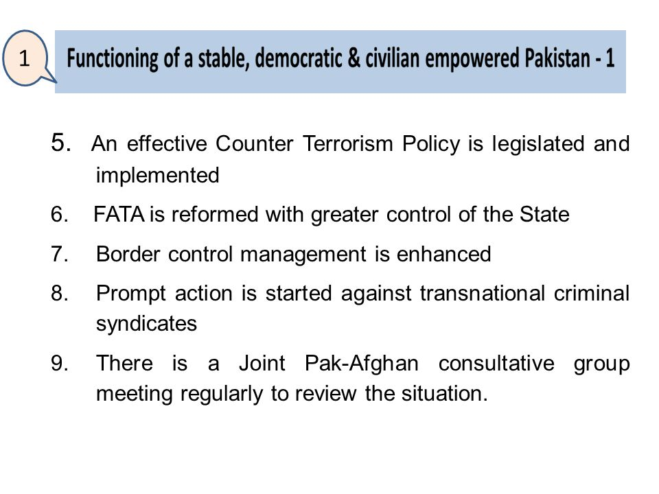 5. An effective Counter Terrorism Policy is legislated and implemented 6.
