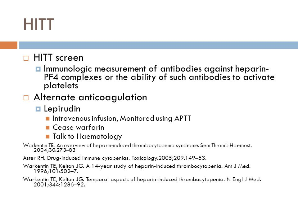 HITT HITT screen Immunologic measurement of antibodies against heparin- PF4 complexes or the ability of such antibodies to activate platelets Alternat