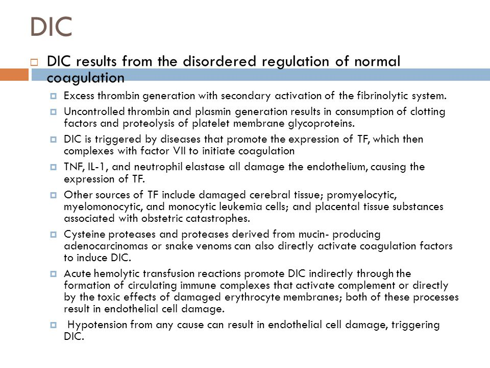 DIC results from the disordered regulation of normal coagulation Excess thrombin generation with secondary activation of the fibrinolytic system. Unco
