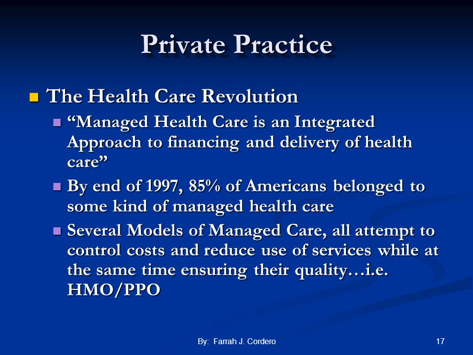 17By: Farrah J. Cordero Private Practice The Health Care Revolution The Health Care Revolution Managed Health Care is an Integrated Approach to financ