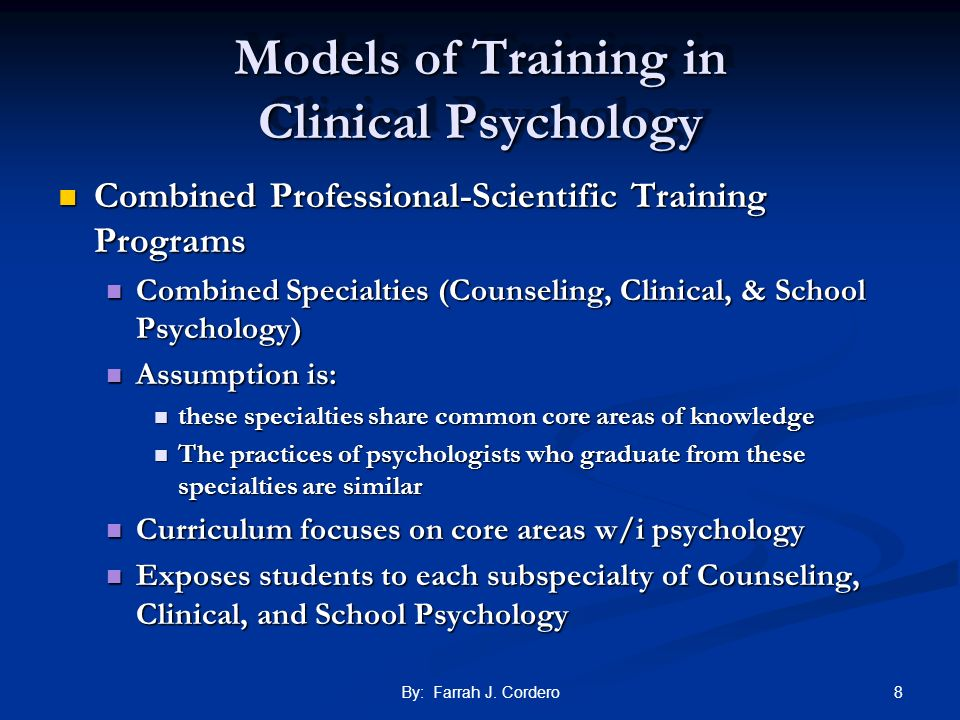 8By: Farrah J. Cordero Models of Training in Clinical Psychology Combined Professional-Scientific Training Programs Combined Professional-Scientific T