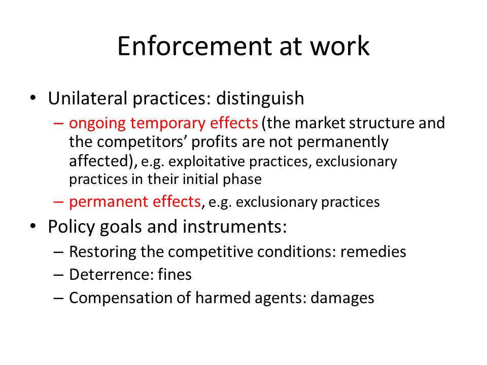 Enforcement at work Unilateral practices: distinguish – ongoing temporary effects (the market structure and the competitors profits are not permanentl