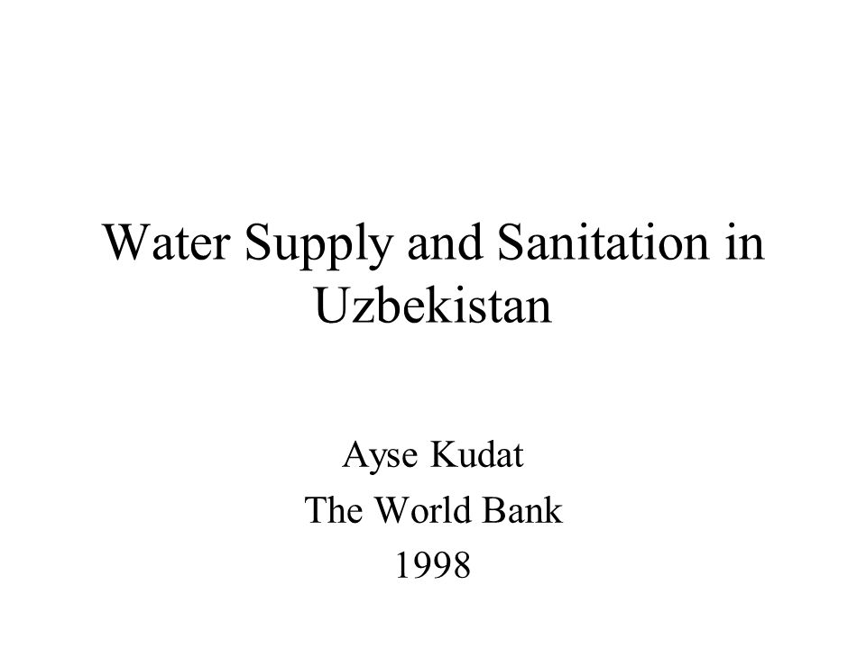 Water Supply and Sanitation in Uzbekistan Ayse Kudat The World Bank 1998