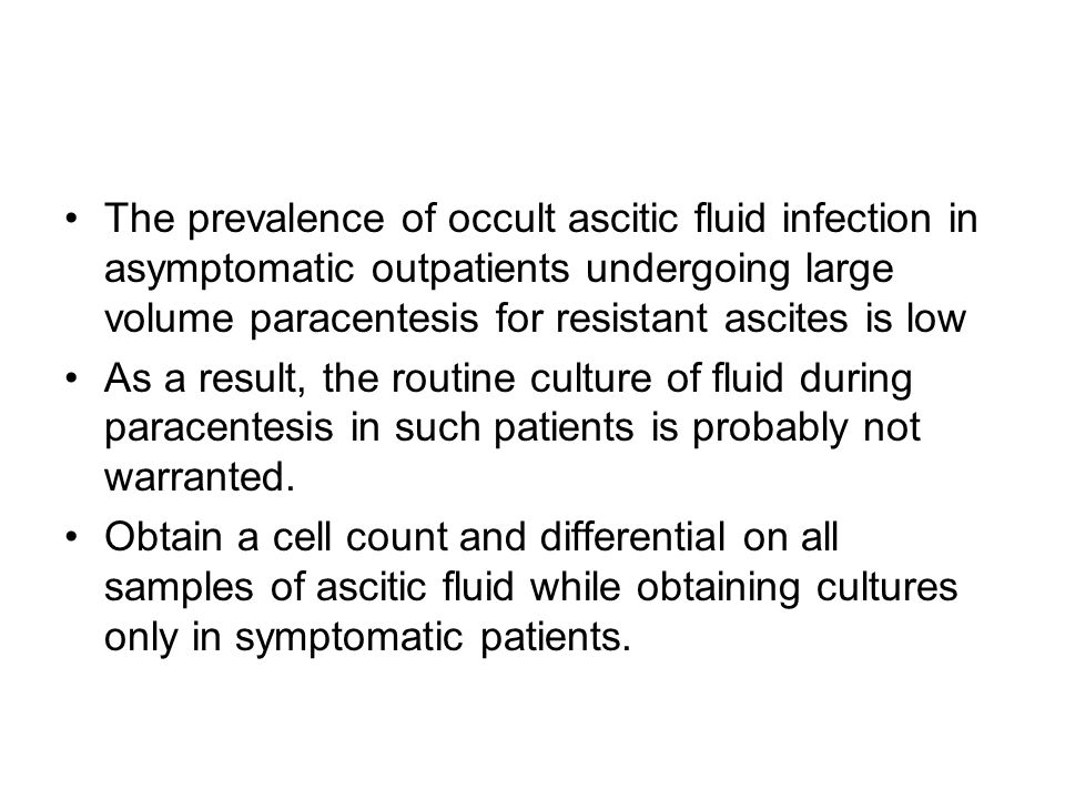 The prevalence of occult ascitic fluid infection in asymptomatic outpatients undergoing large volume paracentesis for resistant ascites is low As a re