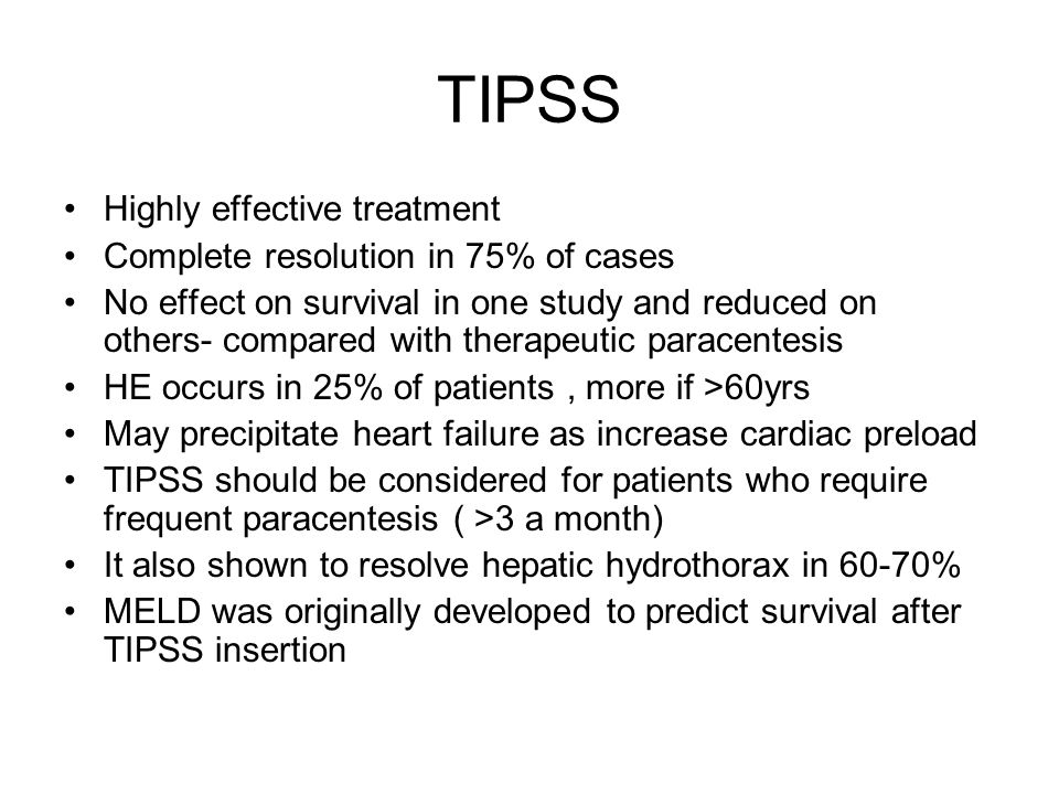 TIPSS Highly effective treatment Complete resolution in 75% of cases No effect on survival in one study and reduced on others- compared with therapeut