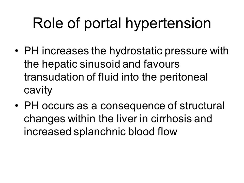 Role of portal hypertension PH increases the hydrostatic pressure with the hepatic sinusoid and favours transudation of fluid into the peritoneal cavi