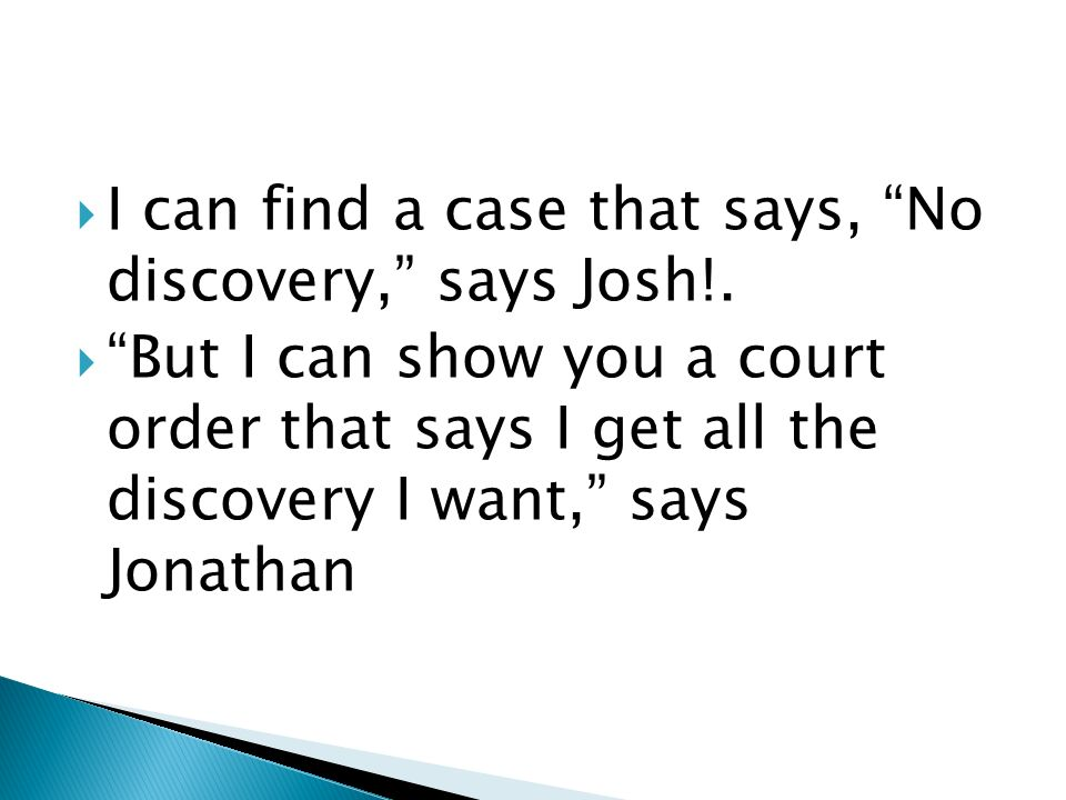 I can find a case that says, No discovery, says Josh!.