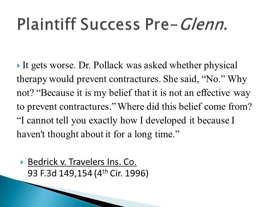 It gets worse. Dr. Pollack was asked whether physical therapy would prevent contractures.