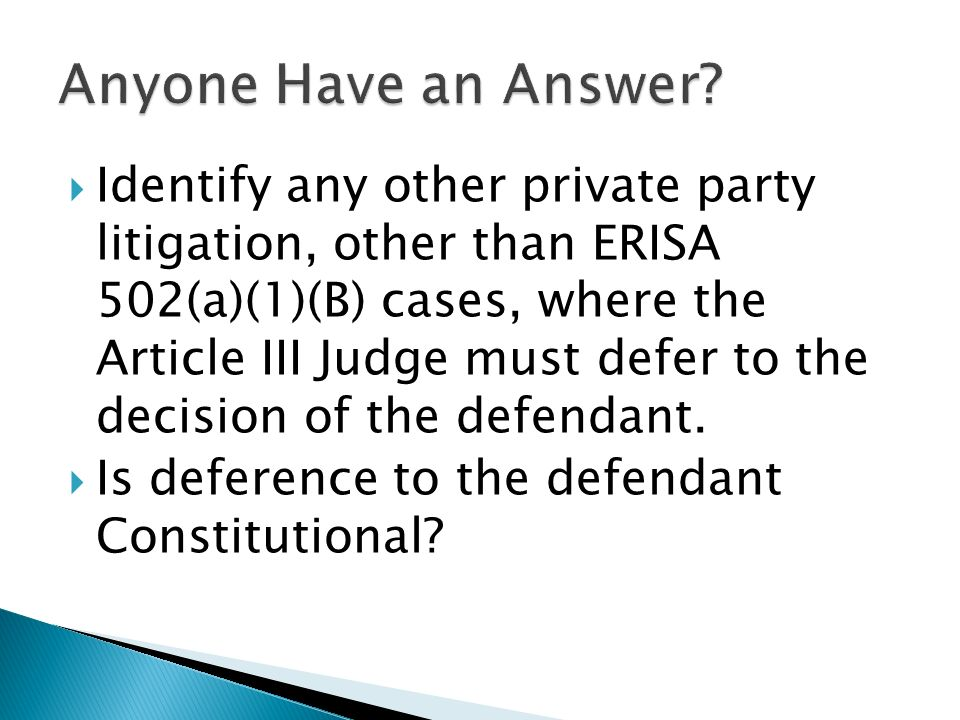 Identify any other private party litigation, other than ERISA 502(a)(1)(B) cases, where the Article III Judge must defer to the decision of the defendant.