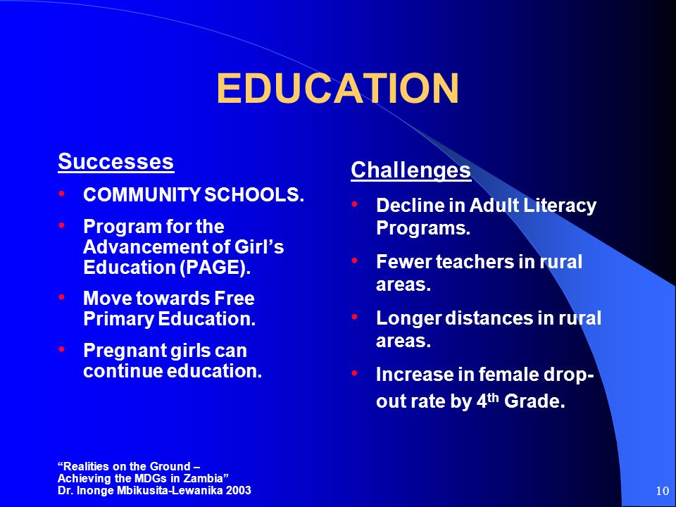 10 EDUCATION Successes COMMUNITY SCHOOLS. Program for the Advancement of Girls Education (PAGE). Move towards Free Primary Education. Pregnant girls c