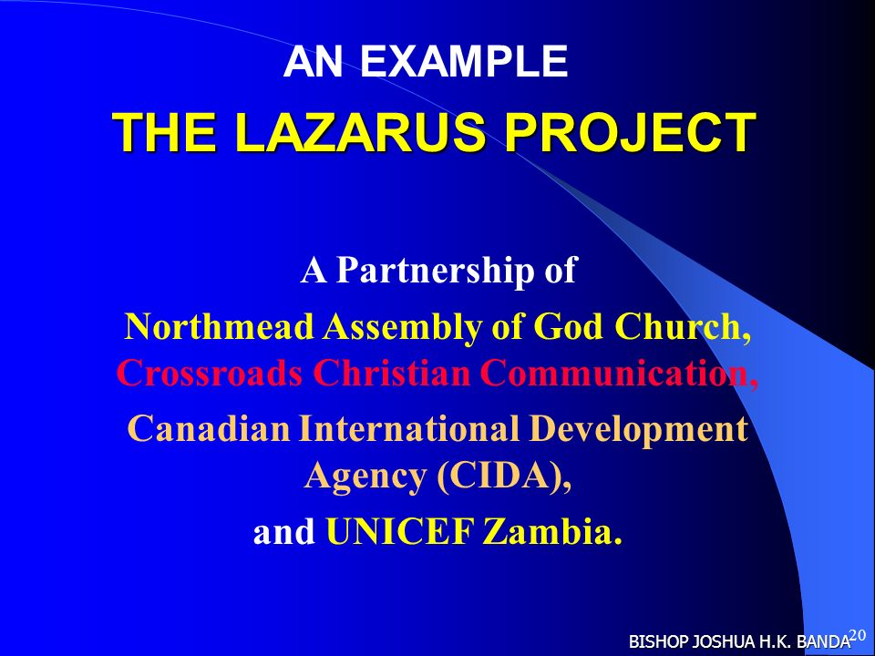 20 THE LAZARUS PROJECT A Partnership of Northmead Assembly of God Church, Crossroads Christian Communication, Canadian International Development Agenc