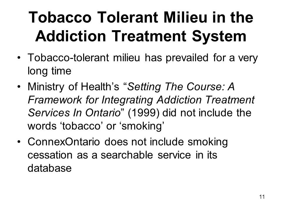 11 Tobacco Tolerant Milieu in the Addiction Treatment System Tobacco-tolerant milieu has prevailed for a very long time Ministry of Healths Setting Th