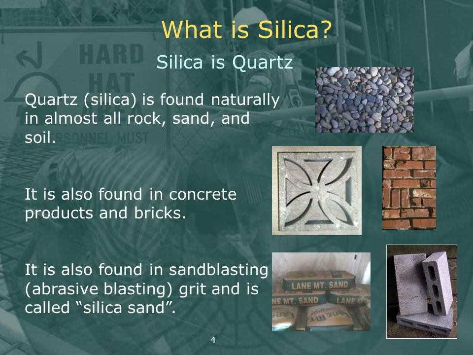 What is Silica? Silica is Quartz Quartz (silica) is found naturally in almost all rock, sand, and soil. It is also found in concrete products and bric