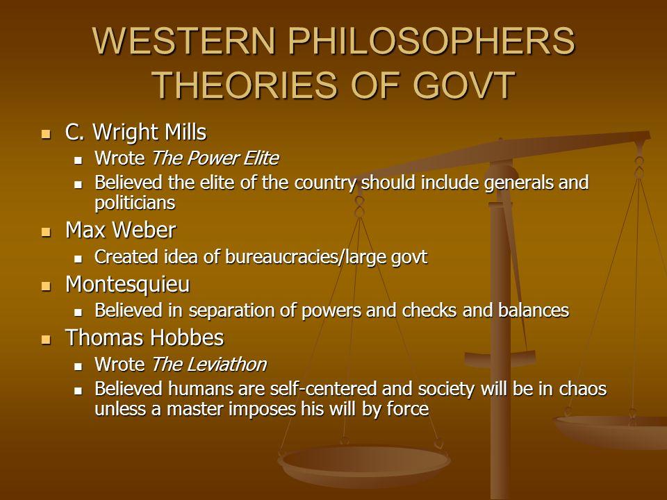 WESTERN PHILOSOPHERS THEORIES OF GOVT C. Wright Mills C. Wright Mills Wrote The Power Elite Wrote The Power Elite Believed the elite of the country sh