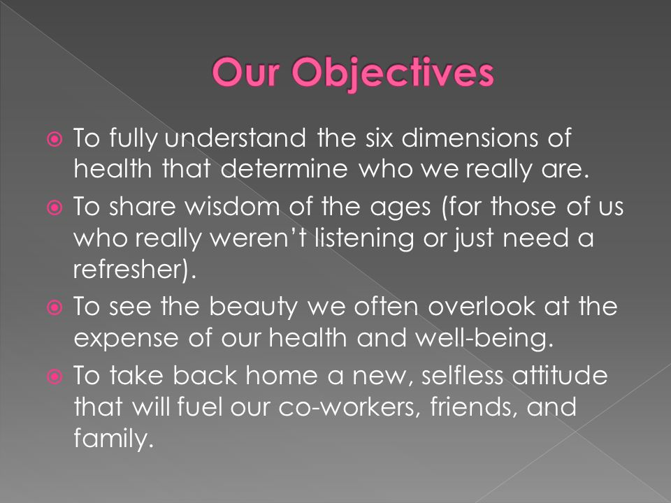 To fully understand the six dimensions of health that determine who we really are.
