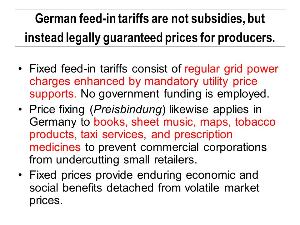 Fixed feed-in tariffs consist of regular grid power charges enhanced by mandatory utility price supports.