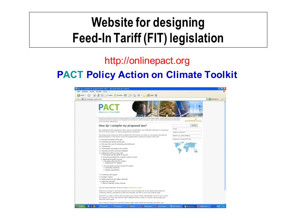 Website for designing Feed-In Tariff (FIT) legislation http://onlinepact.org PACT Policy Action on Climate Toolkit