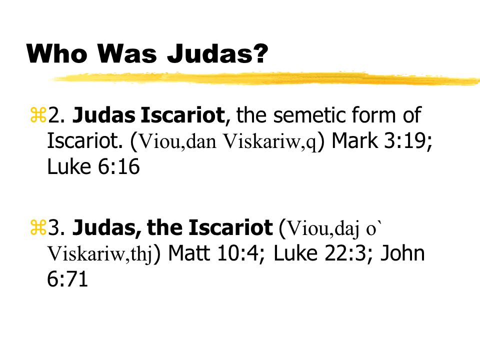 Who Was Judas. 2. Judas Iscariot, the semetic form of Iscariot.