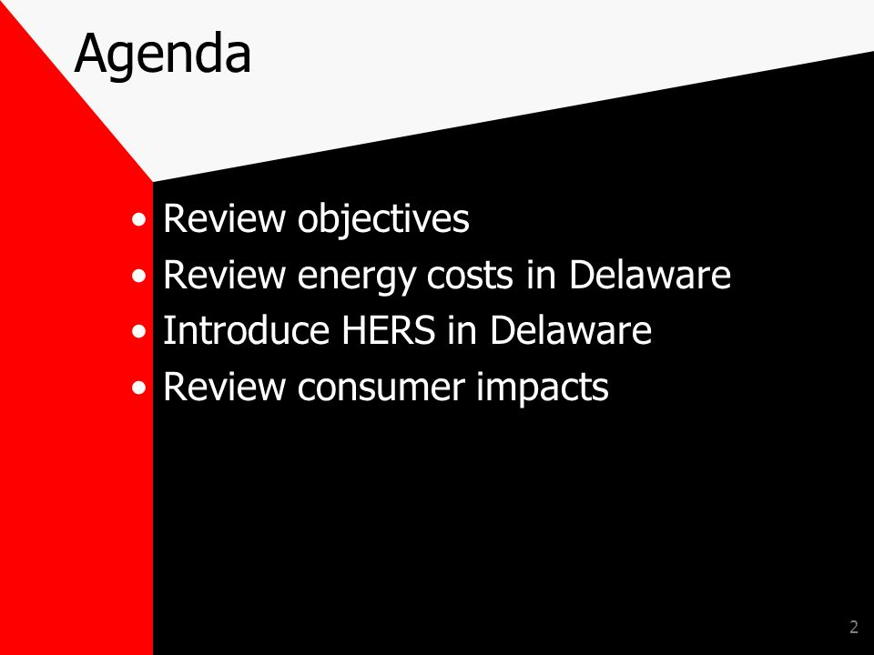 2 Agenda Review objectives Review energy costs in Delaware Introduce HERS in Delaware Review consumer impacts