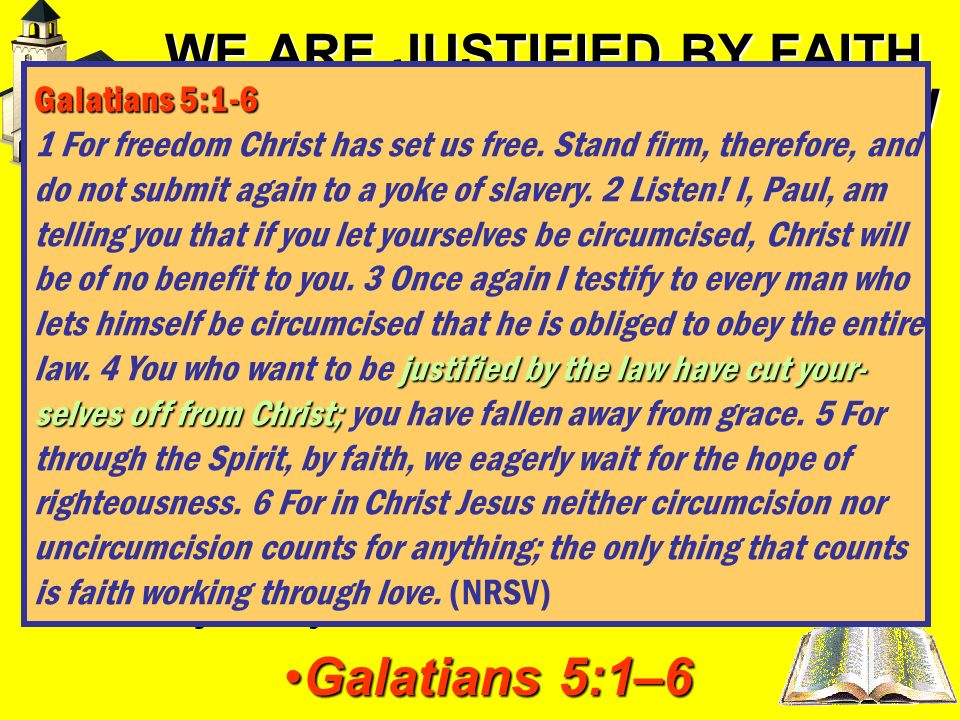 WE ARE JUSTIFIED BY FAITH IN CHRIST, NOT THE OLD LAW Not justified in a cursed law which never brought salvation Galatians 3:10 –12Galatians 3:10 –12