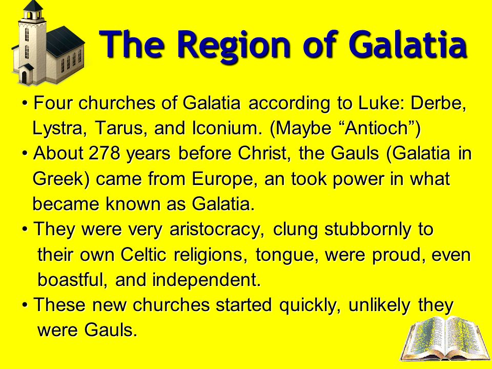 The Region of Galatia Four churches of Galatia according to Luke: Derbe, Four churches of Galatia according to Luke: Derbe, Lystra, Tarus, and Iconium