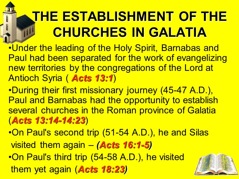 THE ESTABLISHMENT OF THE CHURCHES IN GALATIA Acts 13:1Under the leading of the Holy Spirit, Barnabas and Paul had been separated for the work of evang