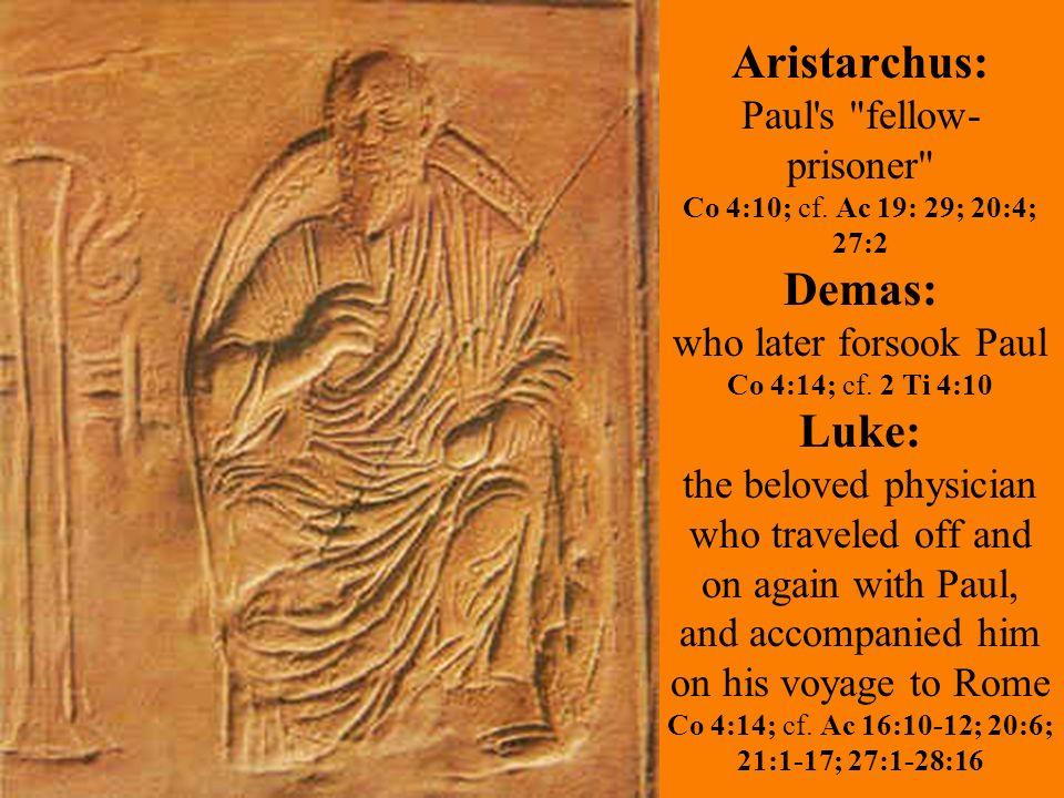 Aristarchus: Paul s fellow- prisoner Co 4:10; cf.