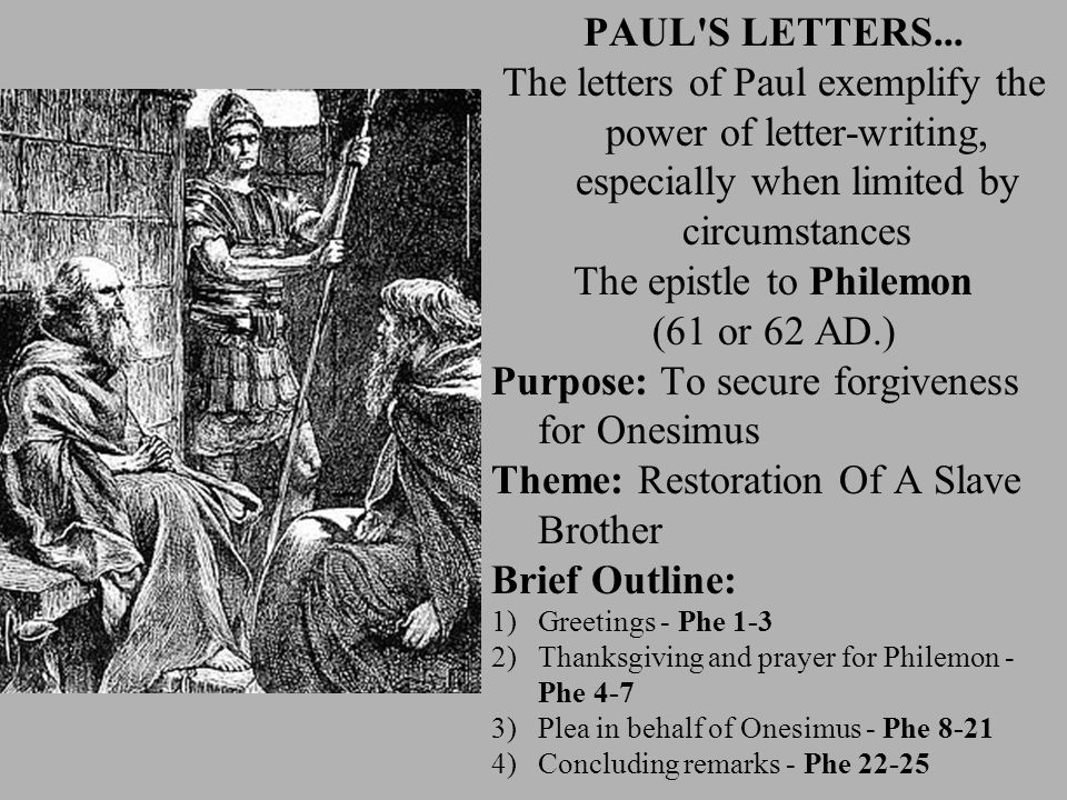 PAUL'S LETTERS... The letters of Paul exemplify the power of letter-writing, especially when limited by circumstances The epistle to Philemon (61 or 6