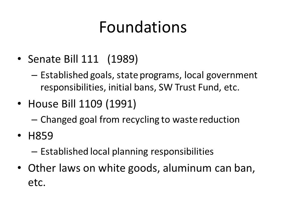 Foundations Senate Bill 111 (1989) – Established goals, state programs, local government responsibilities, initial bans, SW Trust Fund, etc.
