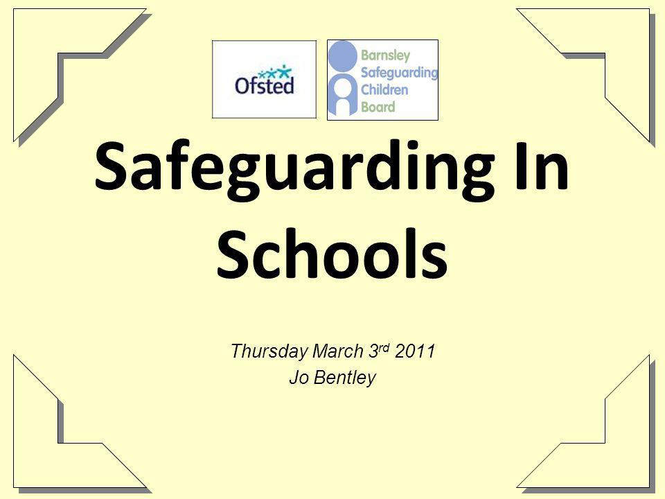 Safeguarding In Schools Thursday March 3 rd 2011 Jo Bentley