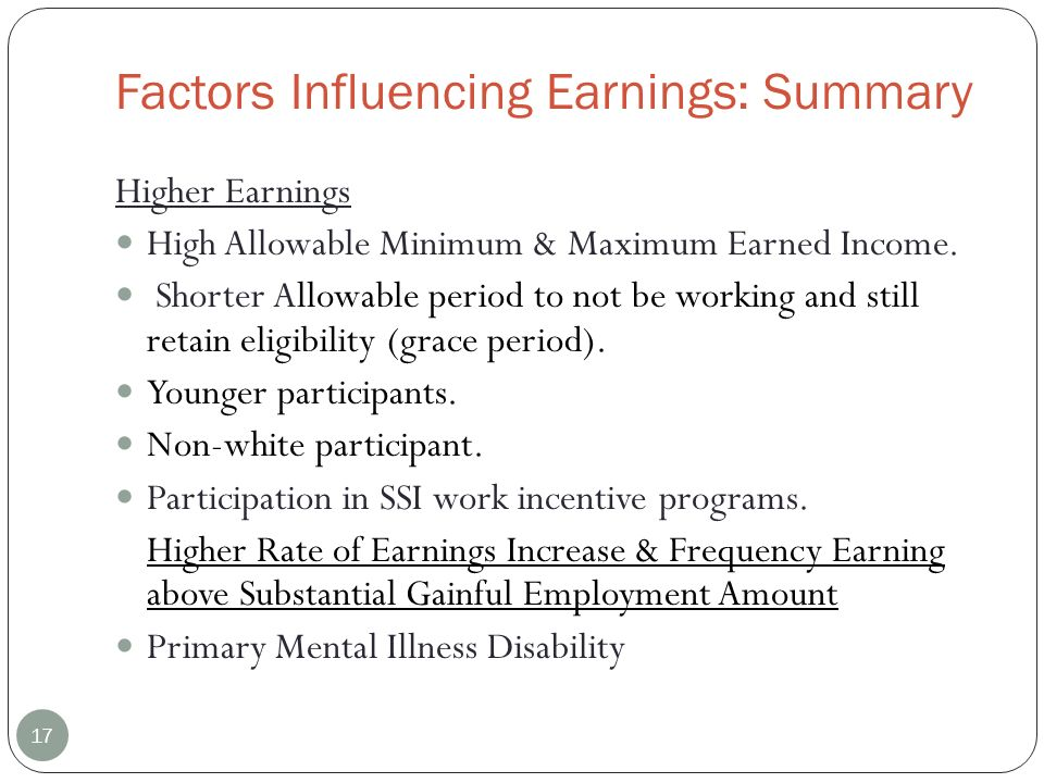 Factors Influencing Earnings: Summary Higher Earnings High Allowable Minimum & Maximum Earned Income.