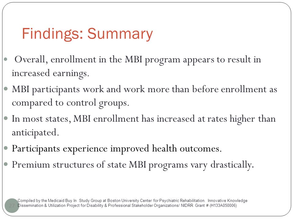 Findings: Summary 27 Overall, enrollment in the MBI program appears to result in increased earnings.