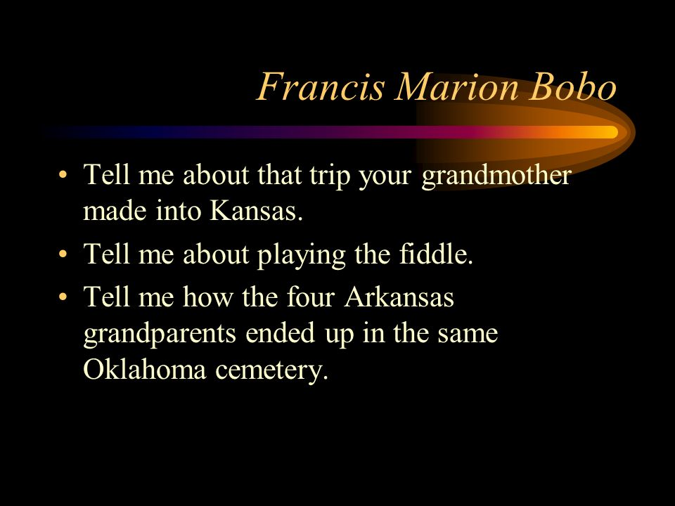 Francis Marion Bobo Tell me about that trip your grandmother made into Kansas.